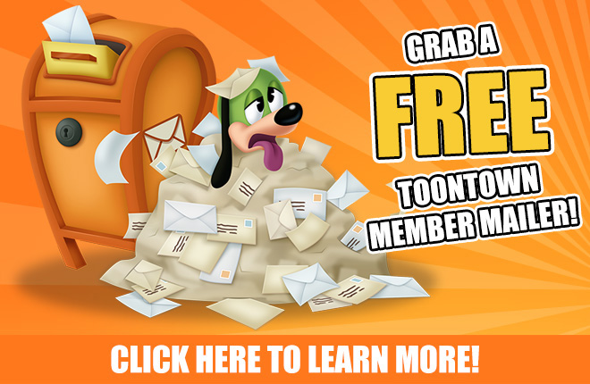 Grab a FREE Toontown Member Mailer! Click here to learn more.