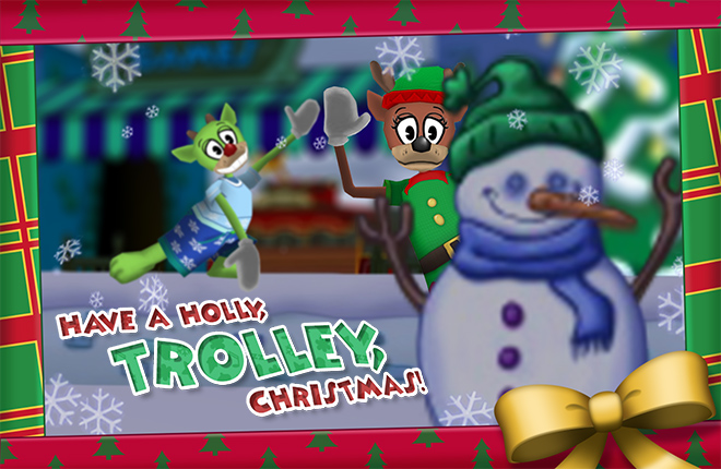 Holly Daze plays some reindeer games in The Brrrgh. 'Have a Holly Trolley Christmas!'